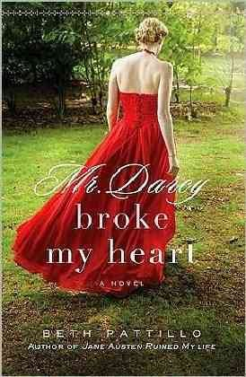 Mr. Darcy broke my heart / Beth Pattillo