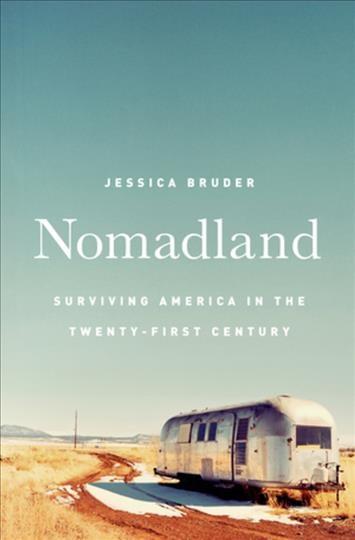 Nomadland: Surviving America in the Twenty-First Century by Jessica Bruder