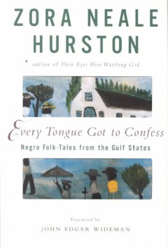 Every tongue got to confess : Negro folk-tales from the Gulf states by Hurston, Zora Neale.