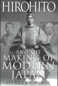 Hirohito and the making of modern Japan / Herbert P. Bix