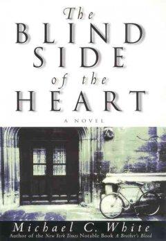 Blind side of the heart : a novel / Michael C. White