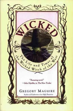 Wicked : the life and times of the wicked witch of the West / Gregory Maguire