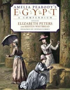 Amelia Peabody's Egypt : a compendium / preface by Elizabeth Peters