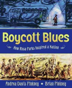 Boycott blues : how Rosa Parks inspired a nation by Pinkney, Andrea Davis.