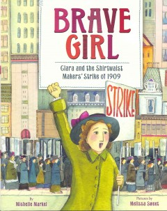 Brave girl : Clara and the Shirtwaist Makers' Strike of 1909 by Markel, Michelle