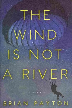 The wind is not a river / Brian Payton