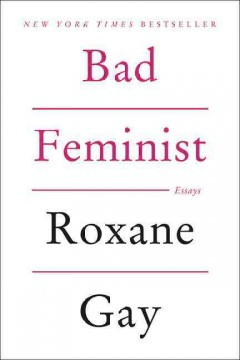 Bad feminist : essays by Gay, Roxane