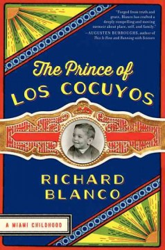 The prince of Los Cocuyos : a Miami childhood by Blanco, Richard