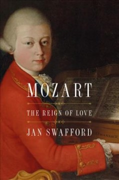 Mozart: The Reign of Love by Swafford, Jan