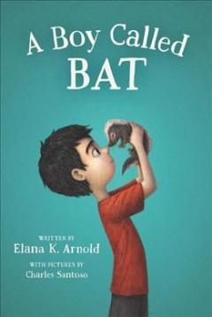 A boy called Bat by Arnold, Elana K.
