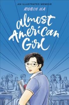 Almost American girl : an illustrated memoir by Ha, Robin
