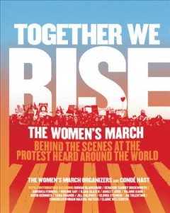 Together we rise : behind the scenes at the protest heard round the world by