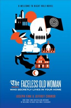 The faceless old woman who secretly lives in your home : a welcome to Night Vale novel by Fink, Joseph  (Fiction writer)