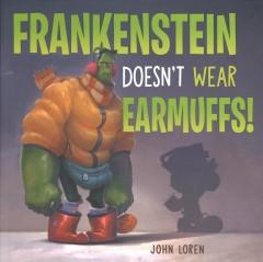 Frankenstein doesn't wear earmuffs! by Loren, John