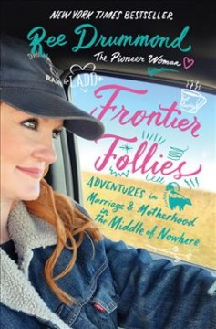 Frontier follies : adventures in marriage & motherhood in the middle of nowhere by Drummond, Ree.