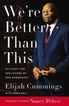 We're better than this : my fight for the future of our democracy by Cummings, Elijah