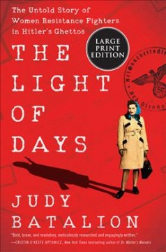 The light of days : the untold story of women resistance fighters in Hitler's ghettos by Batalion, Judith