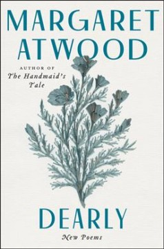 Dearly : new poems by Atwood, Margaret