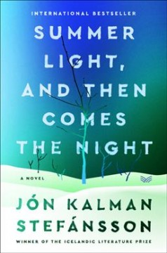 Summer light, and then comes the night : a novel by Jón Kalman Stefánsson