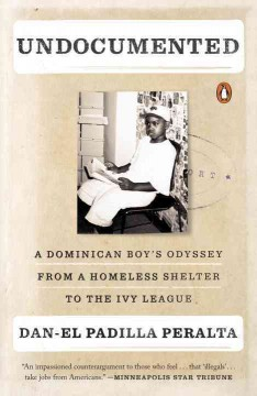 Undocumented : a Dominican boy's odyssey from a homeless shelter to the Ivy League by Padilla Peralta, Dan-el