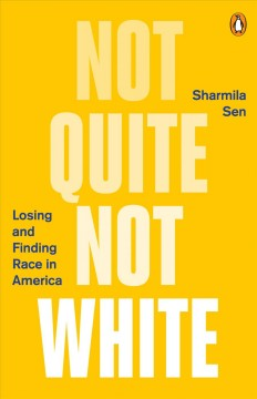 Not quite not white : losing and finding race in America by Sen, Sharmila