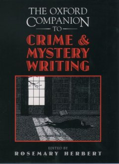 The Oxford companion to crime and mystery writing / editor in chief, Rosemary Herbert