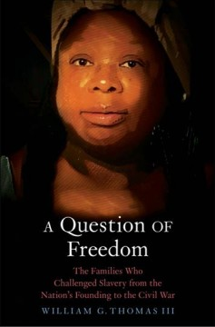 A question of freedom : the families who challenged slavery from the nation