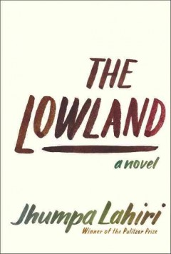 The lowland : a novel by Lahiri, Jhumpa.
