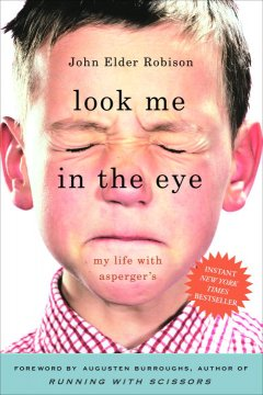 Look me in the eye : my life with Asperger's [1st ed. ISBN: 9780307395986 (hardcover)] by Robison, John Elder.
