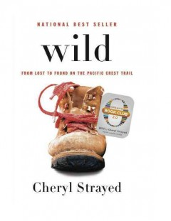 Wild : from lost to found on the Pacific Crest Trail by Strayed, Cheryl