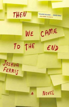 Then we came to the end : a novel / Joshua Ferris