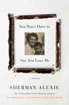 You don't have to say you love me : a memoir by Alexie, Sherman