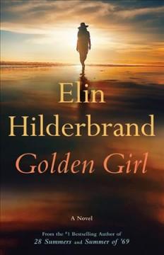 Golden Girl : a novel by Hilderbrand, Elin