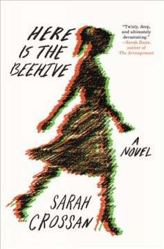 Here is the beehive : a novel by Crossan, Sarah