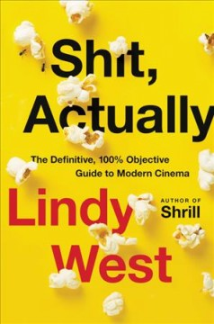 Shit, actually : the definitive, 100% objective guide to modern cinema by West, Lindy.