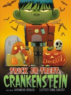 Trick or treat, Crankenstein by Berger, Samantha