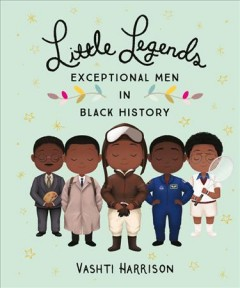 Little legends : exceptional men in black history by Harrison, Vashti