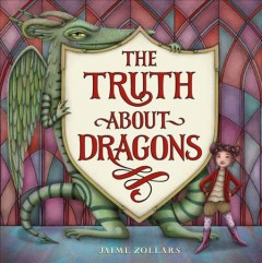 The truth about dragons by Zollars, Jaime