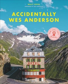 Accidentally Wes Anderson by Koval, Wally
