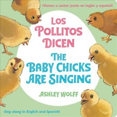 The baby chicks are singing = Los pollitos dicen by Wolff, Ashley