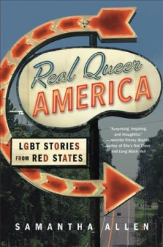 Real queer America : LGBT stories from red states by Allen, Samantha  (Journalist)