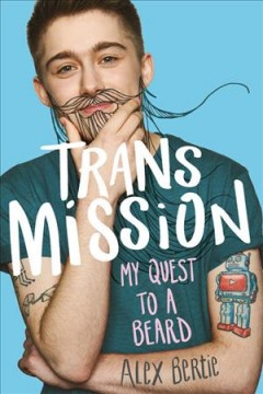 Trans mission : my quest to a beard by Bertie, Alex