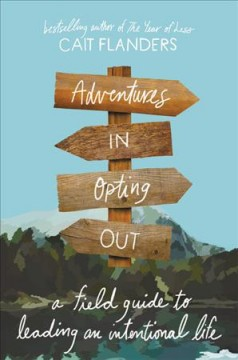 Adventures in opting out : a field guide to leading an intentional life by Flanders, Cait