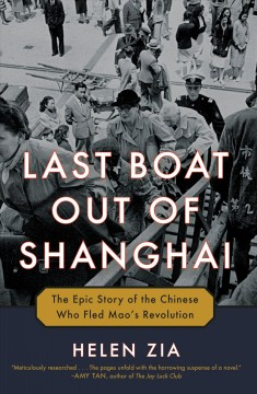 Last boat out of Shanghai : the epic story of the Chinese who fled Mao's revolution by Zia, Helen