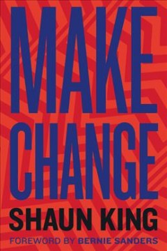 Make change : how to fight injustice, dismantle systemic oppression, and own our future by King, Shaun