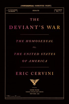 The deviant's war : the homosexual vs. the United States of America by Cervini, Eric