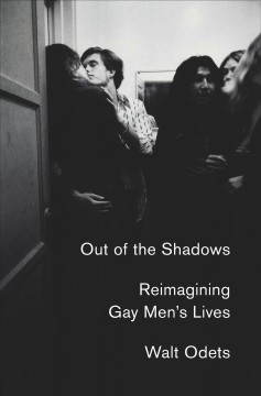 Out of the shadows : reimagining gay men's lives by Odets, Walt