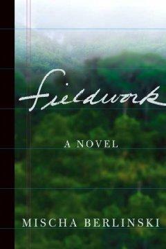 Fieldwork / Mischa Berlinski