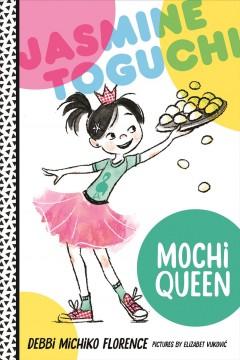 Jasmine Toguchi, mochi queen by Florence, Debbi Michiko