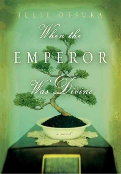 When the emperor was divine : a novel by Otsuka, Julie